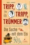 Tripp, Trapp, Trümmer - Die Sache mit dem Eis